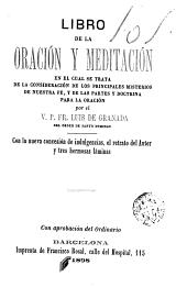 Libro de la oración y meditación: en el cual se trata de la consideración de los principales misterios de nuestra fe y de las partes y doctrina para la oración