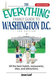 The Everything Family Guide To Washington D.C.: All the Best Hotels, Restaurants, Sites, and Attractions, Edition 3