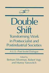 Double Shift: Transforming Work in Postsocialist and Postindustrial Societies : a U.S.-post-Soviet Dialogue