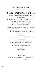 An introduction to the study of the Prophecies concerning the Christian Church, and, in particular concerning the Church of Papal Rome, in twelve sermons