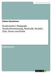 Konfrontative Pädagogik. Standortbestimmung, Methodik, Modelle, Ziele, Praxis und Kritik