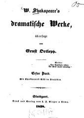 W. Shakspeare's dramatische Werke: Band 1