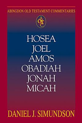 Abingdon Old Testament Commentaries   Hosea  Joel  Amos  Obadiah  Jonah  Micah