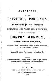 Catalogue of the paintings, portraits, marble and plaster statuary, engravings and water color drawings: in the collection of the Boston Museum, together with a descriptive sketch of the institution, and general summary of the natural history specimens, curiosities, etc
