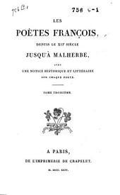 Les poètes françois depuis le XIIe siècle jusqu'à Malherbe, avec un notice historique et littéraire sur chaque poète: Volume3