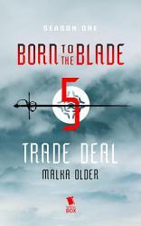 Trade Deal Born To The Blade Season 1 Episode 5  Book PDF