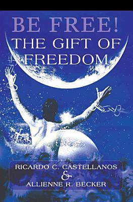 Be Free  the Gift of Freedom PDF