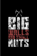 Big Walls And Small Nuts