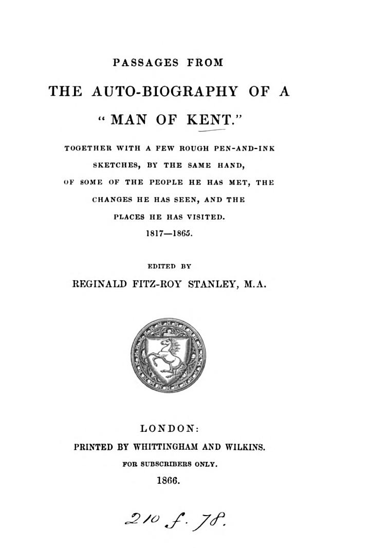 Passages from the auto-biography of a 'man of Kent' [R. Cowtan] ed. by Reginald Fitz-Roy Stanley