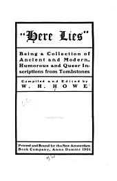 """Here Lies"": Being a Collection of Ancient and Modern, Humorous and Queer Inscriptions from Tombstones"