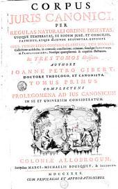 Corpus juris canonici, per regulas naturali ordine digestas, usuque temperatas, ex codem jure, et conciliis, patribus, atque aliunde desumptas, expositi: Volume 1