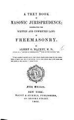 A Text Book of Masonic Jurisprudence. ... Fifth edition