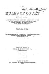 The Rules of Court, as Entered of Record, Regulating the Practice in the Several State Courts of Illinois Having Jurisdiction, Original Or Appellate, Over Cases Begun in Cook County: Embracing the Supreme Court of Illinois, the Appellate Court, the Circuit, Superior, Criminal, County and Probate Courts. Compiled and Annotated by Ellis S. Chesbrough Jr