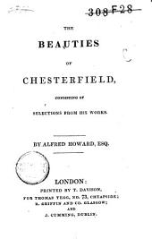The Beauties of Chesterfield: Consisting of Selections from His Works