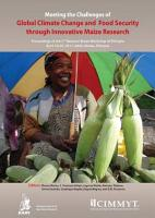 Meeting the challenges of global climate change and food security through innovative maize research  Proceedings of the National Maize Workshop of Ethiopia  3  Addis Ababa  Ethiopia  18 20 April  2011 PDF
