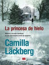 La princesa de hielo: (Los crímenes de Fjällbacka 1)