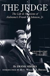 The Judge: The Life & Opinions of Alabama's Frank M. Johnson, Jr