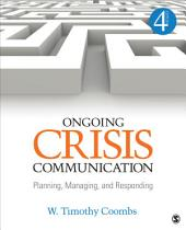 Ongoing Crisis Communication: Planning, Managing, and Responding, Edition 4