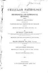 Cellular Pathology as Based Upon Physiological and Pathological Histology ...