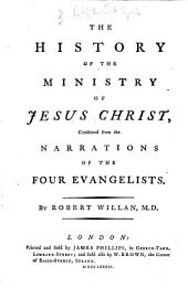 The History of the Ministry of Jesus Christ, Combined from the Narrations of the Four Evangelists. By Robert Willan