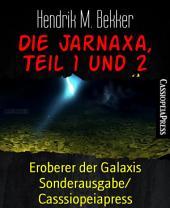 Die Jarnaxa, Teil 1 und 2: Eroberer der Galaxis Sonderausgabe/ Casssiopeiapress