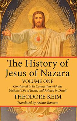 The History of Jesus of Nazara  Volume One