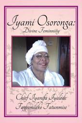 Iyami Osoronga: Divine Femininity: Divine Feminniity