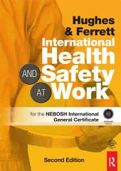 International Health and Safety at Work: The Handbook for the NEBOSH International General Certificate, Edition 2