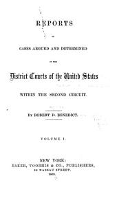 Reports of Cases Argued and Determined in the District Courts of the United States Within the Second Circuit: Volume 1