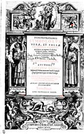 DEMONSTRATIONES SYMBOLORVM VERAE, ET FALSAE RELIGIONIS ADVERSVS praecipuos, ac vigentes Catholicae Religionis hostes, Atheistas, Iudaeos, Haereticos, praesertim Lutheranos, & Caluinistas: In duos Tomos distributae. Tomus Primus, Volume 1