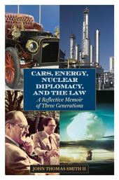Cars, Energy, Nuclear Diplomacy and the Law: A Reflective Memoir of Three Generations
