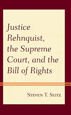 Justice Rehnquist  the Supreme Court  and the Bill of Rights PDF