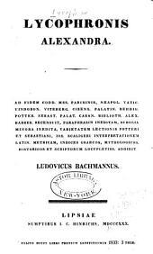 Lycophronis Alexandra: ad fidem codd. mss. Parisinis, Neapol., Vatic., Vindobon., Viteberg., Cizens., Palatin., Rehdig, Potter, Sebast., Palat., Casan., Biblioth. Alex. Barber