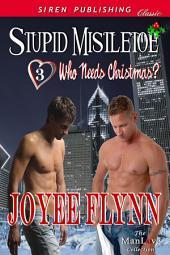 Stupid Mistletoe [Who Needs Christmas? 3]