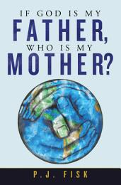 If God Is My Father, Who Is My Mother?