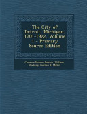 The City of Detroit  Michigan  1701 1922  Volume 1   Primary Source Edition PDF