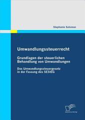 Umwandlungssteuerrecht: Grundlagen Der Steuerlichen Behandlung Von Umwandlungen: Das Umwandlungssteuergesetz in Der Fassung Des Sesteg