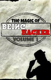 The Magic Of Being Hacker: Volume 1 - Disinfecting 101