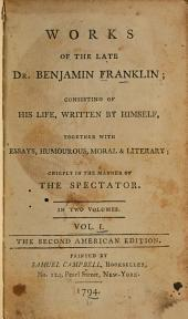 Works of the late Dr. Benjamin Franklin: consisting of his life, written by himself : together with essays, humourous, moral & literary, chiefly in the manner of the Spectator : in two volumes