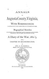 Annals of Augusta County, Virginia: With Reminiscences Illustrative of the Vicissitudes of Its Pioneer Settlers ; Biographical Sketches of Citizens Locally Prominent, and of Those who Have Founded Families in the Southern and Western States ; a Diary of the War, 1861-'5, and a Chapter on Reconstruction