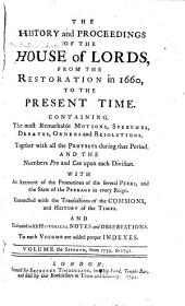 The history and proceedings of the House of lords, from the Restoration in 1660, to the present time ... With an account of the promotions of the several peers, and the state of the peerage in every reign: Connected with the Transactions of the Commons, and history of the times, And illustrated with historical notes and observations. Together with the debates in the Parliament of Scotland relating to the Union. To each volume are added proper indexes ...