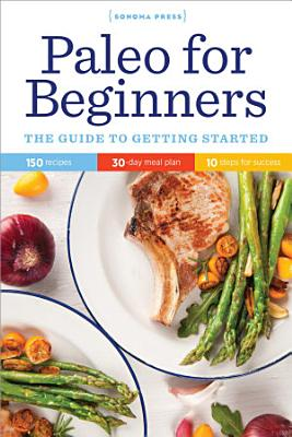 Paleo for Beginners  The Guide to Getting Started