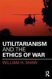 Utilitarianism and the Ethics of War