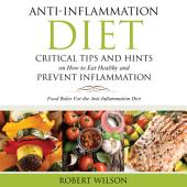 Anti-Inflammation Diet: Critical Tips and Hints on How to Eat Healthy and Prevent Inflammation (Large): Food Rules for the Anti-Inflammation Diet