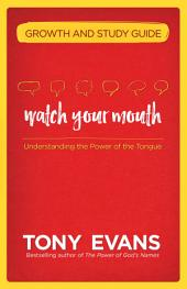 Watch Your Mouth Growth and Study Guide: Understanding the Power of the Tongue