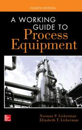 A Working Guide to Process Equipment, Fourth Edition: Edition 4
