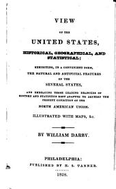 View of the United States, Historical, Geographical, and Statistical: Exhibiting, in a Convenient Form, the Natural and Artificial Features of the Several States, and Embracing Those Leading Branches of History and Statistics Best Adapted to Develop the Present Conditiion of the North American Union ; Illustrated with Maps ...