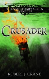 Crusader: The Sanctuary Series, Volume Four