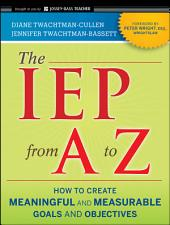 The IEP from A to Z: How to Create Meaningful and Measurable Goals and Objectives, Edition 2