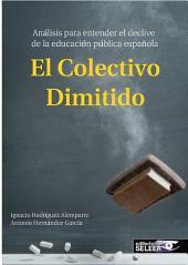 EL COLECTIVO DIMITIDO: ANÁLISIS PARA ENTENDER EL DECLIVE DE LA EDUCACIÓN PÚBLICA ESPAÑOLA.